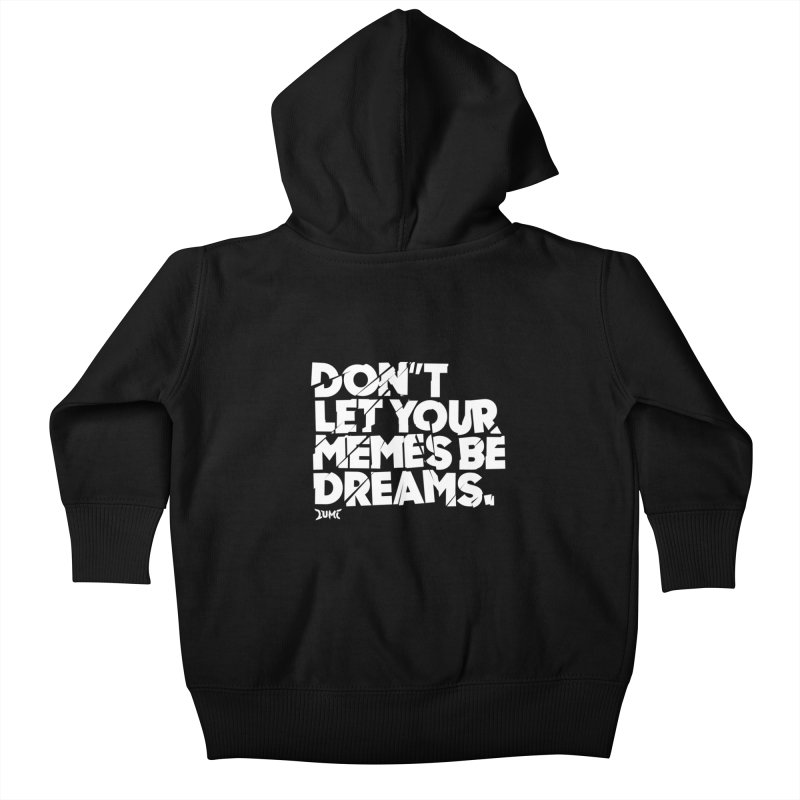 Don't Let Your Memes Be Dreams Kids Baby Zip-Up Hoody by Lumi