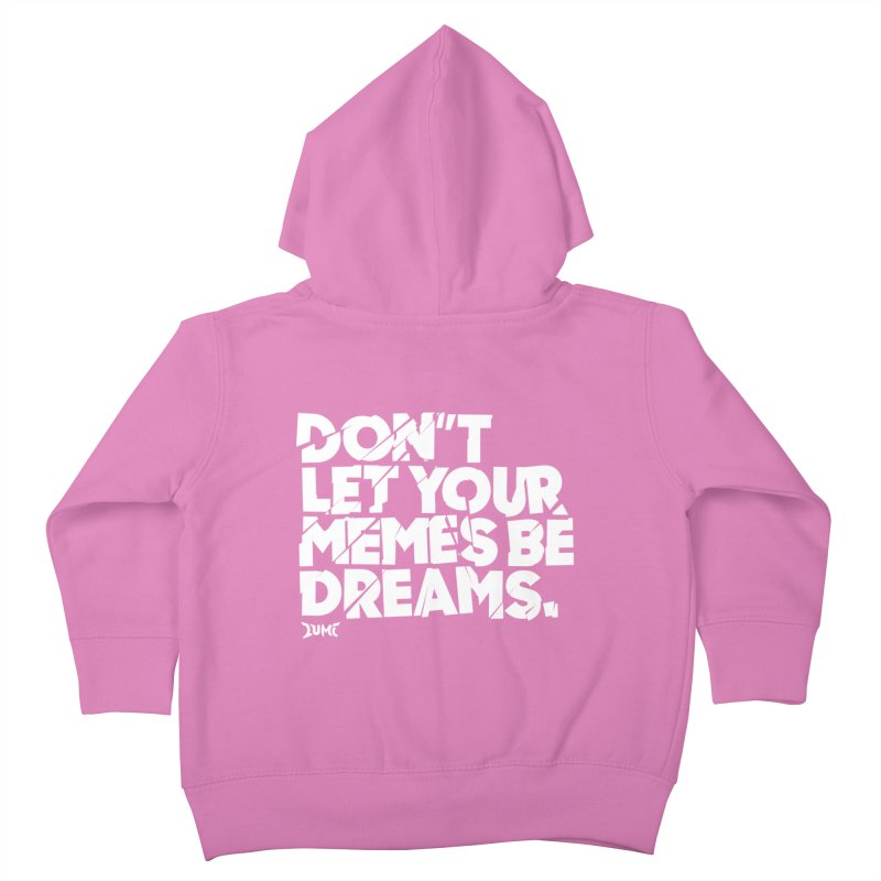 Don't Let Your Memes Be Dreams Kids Toddler Zip-Up Hoody by Lumi