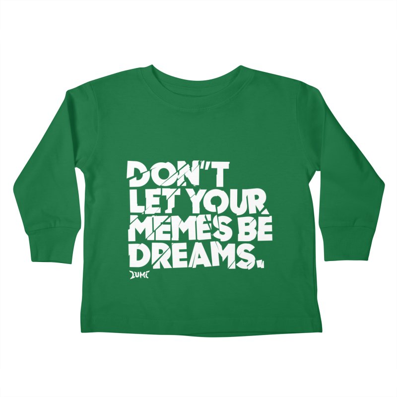 Don't Let Your Memes Be Dreams Kids Toddler Longsleeve T-Shirt by Lumi