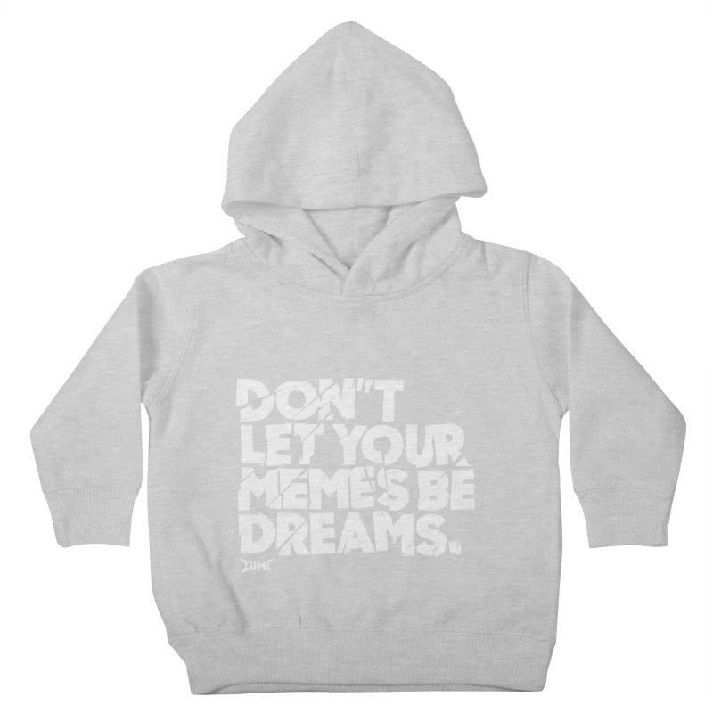 Don't Let Your Memes Be Dreams Kids Toddler Pullover Hoody by Lumi