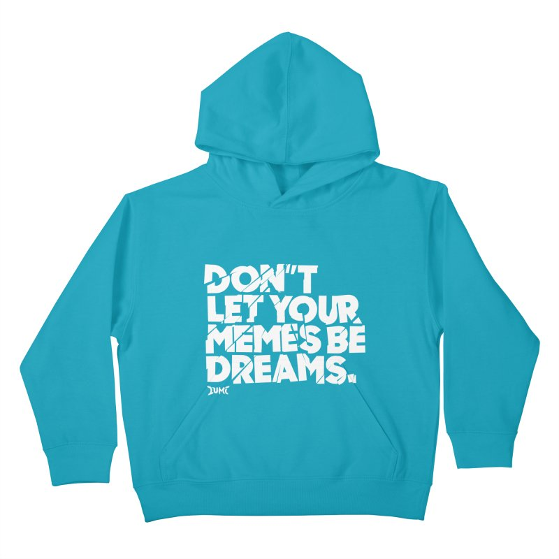 Don't Let Your Memes Be Dreams Kids Pullover Hoody by Lumi