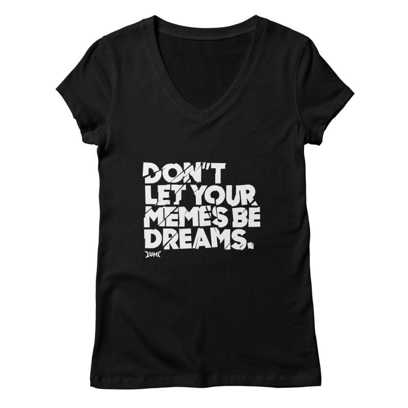 Don't Let Your Memes Be Dreams Women's V-Neck by Lumi