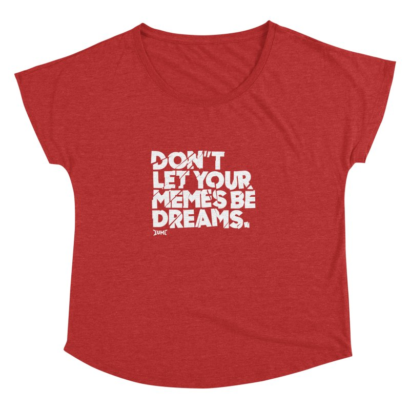 Don't Let Your Memes Be Dreams Women's Dolman by Lumi