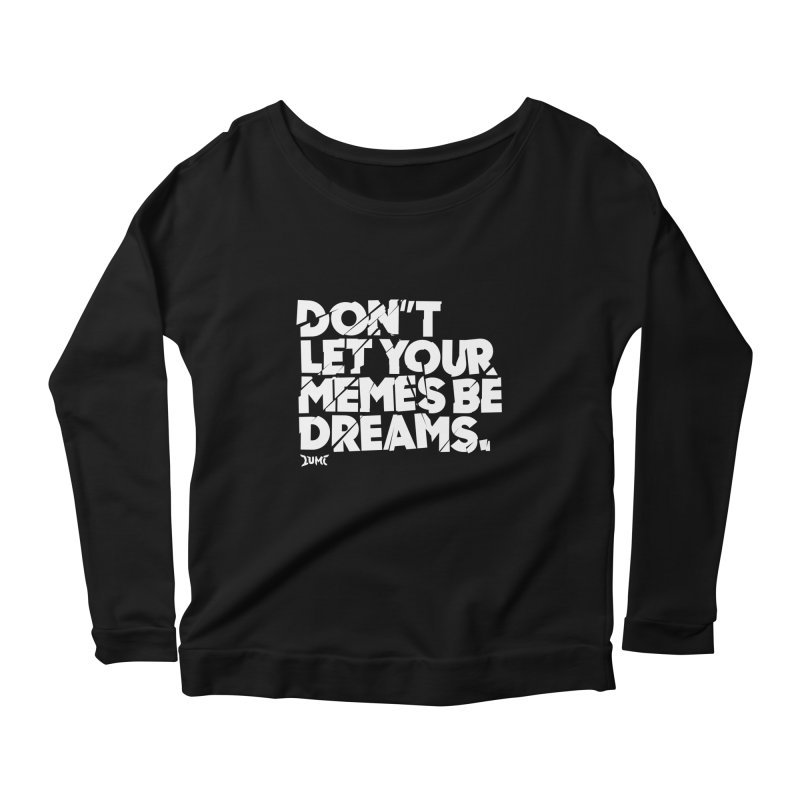 Don't Let Your Memes Be Dreams Women's Longsleeve Scoopneck  by Lumi