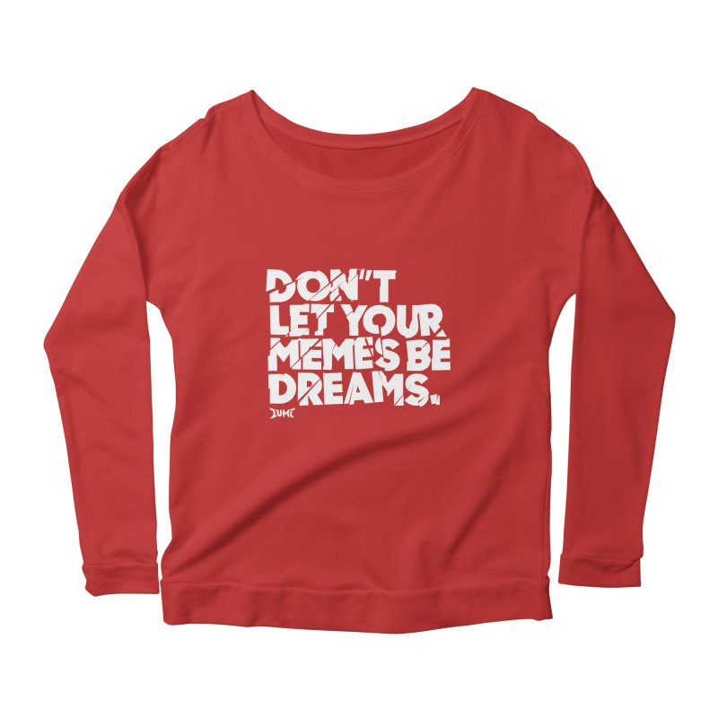 Don't Let Your Memes Be Dreams Women's Scoop Neck Longsleeve T-Shirt by Lumi