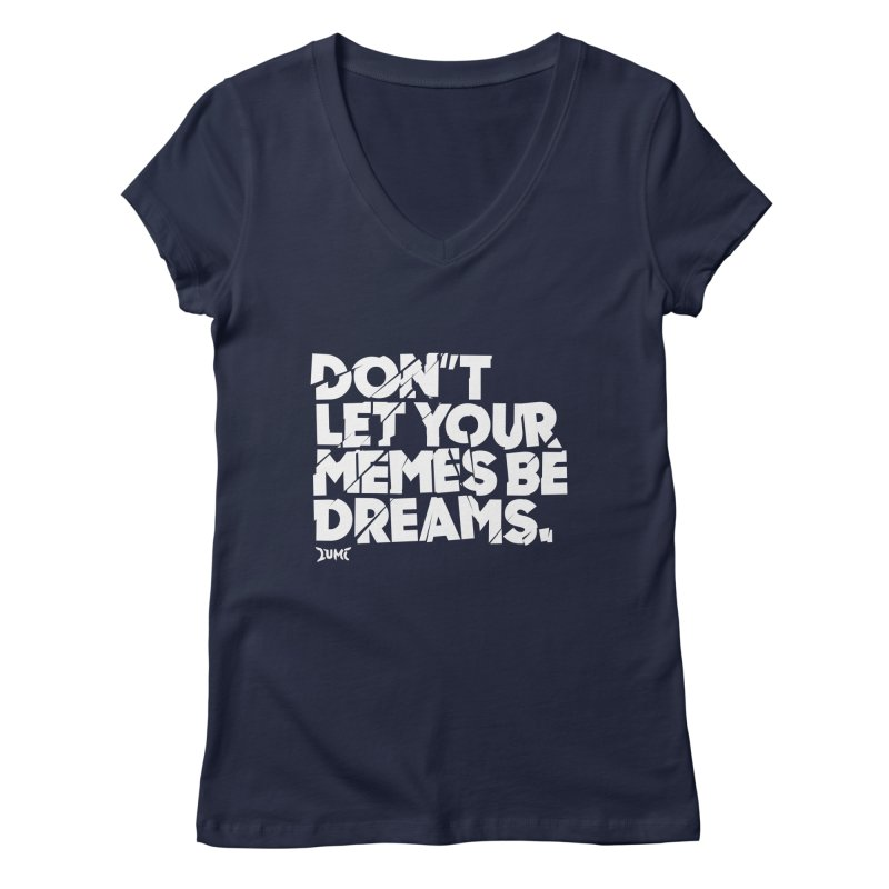 Don't Let Your Memes Be Dreams Women's Regular V-Neck by Lumi