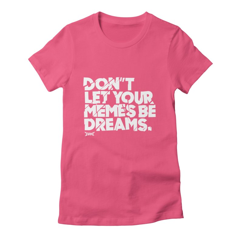 Don't Let Your Memes Be Dreams Women's Fitted T-Shirt by Lumi