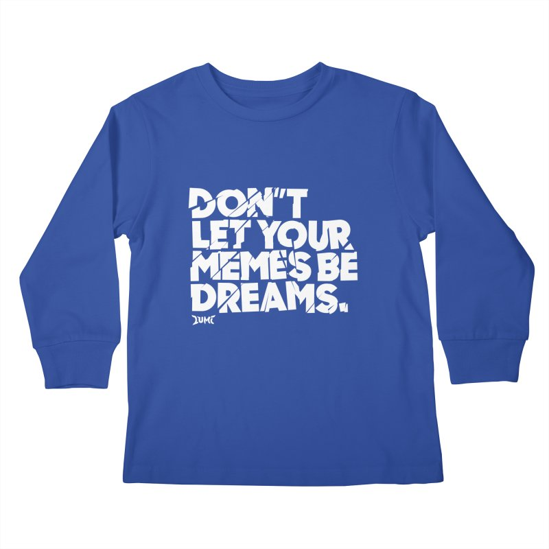Don't Let Your Memes Be Dreams Kids Longsleeve T-Shirt by Lumi