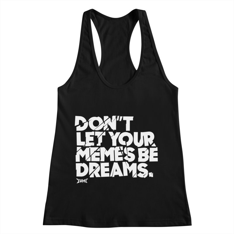 Don't Let Your Memes Be Dreams Women's Tank by Lumi