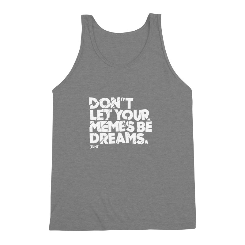 Don't Let Your Memes Be Dreams Men's Triblend Tank by Lumi