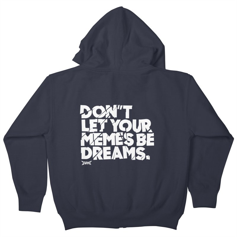 Don't Let Your Memes Be Dreams Kids Zip-Up Hoody by Lumi