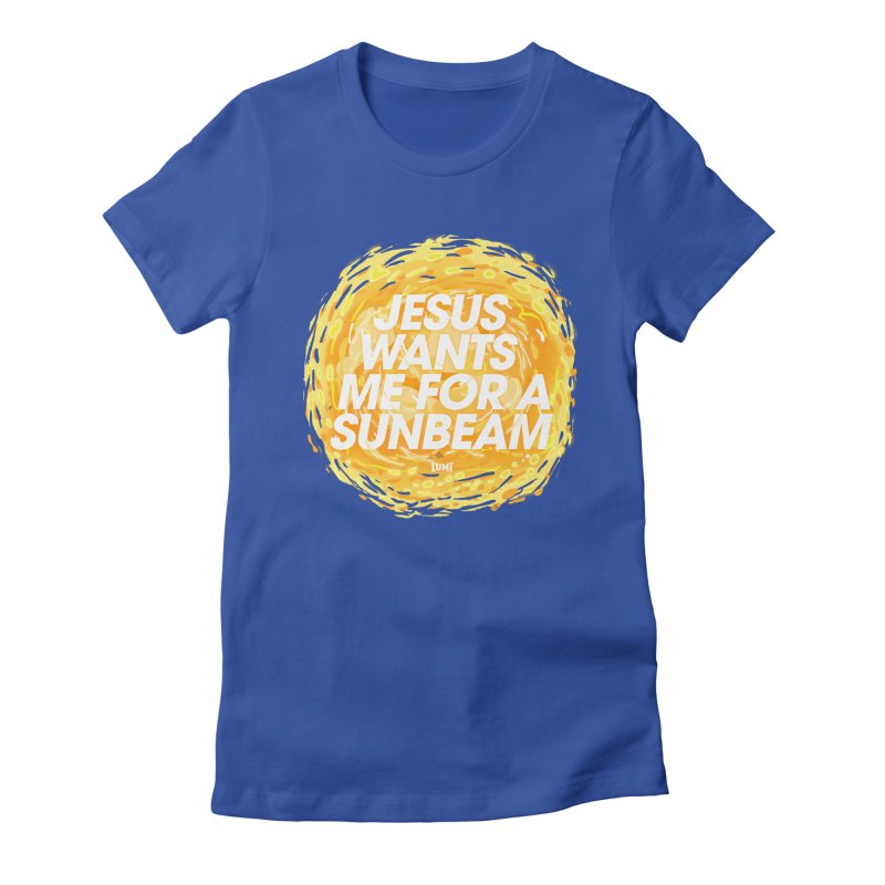 Jesus Wants Me For A Sunbeam Women's Fitted T-Shirt by Lumi