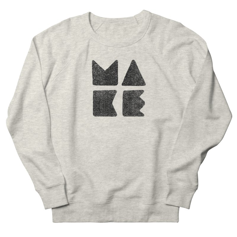 MAKE Women's Sweatshirt by lunchboxbrain's Artist Shop