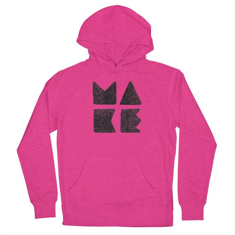 MAKE Women's Pullover Hoody by lunchboxbrain's Artist Shop