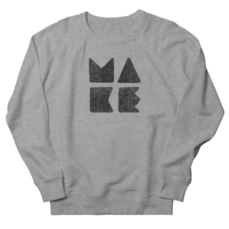 MAKE Women's French Terry Sweatshirt by lunchboxbrain's Artist Shop