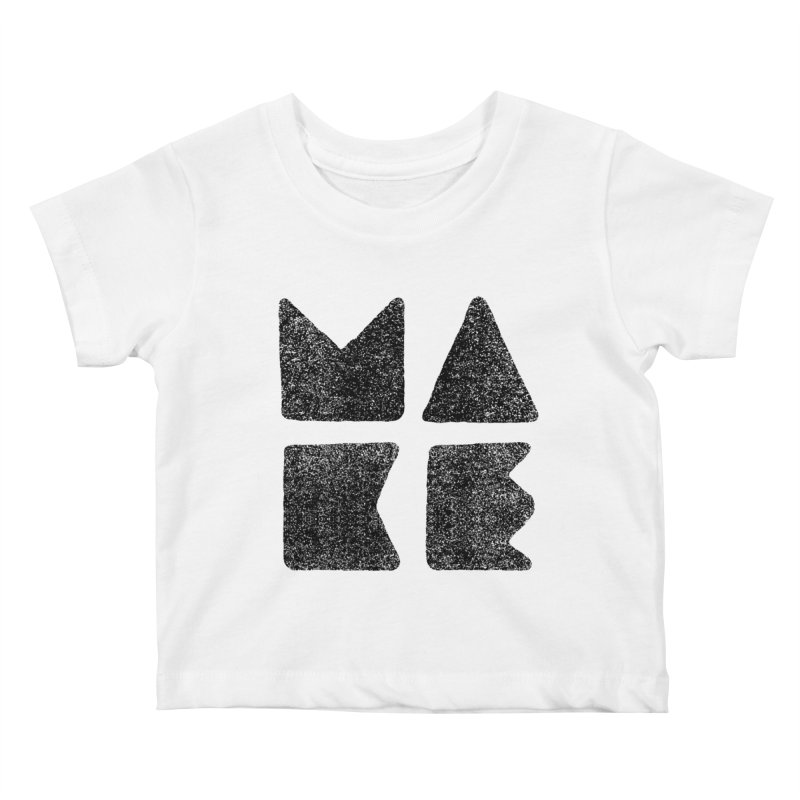 MAKE Kids Baby T-Shirt by lunchboxbrain's Artist Shop