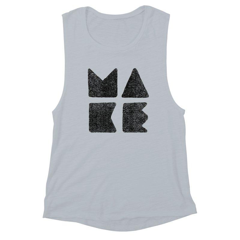 MAKE Women's Muscle Tank by lunchboxbrain's Artist Shop