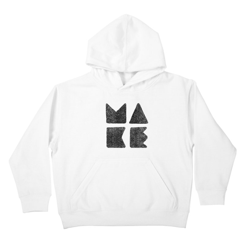 MAKE Kids Pullover Hoody by lunchboxbrain's Artist Shop