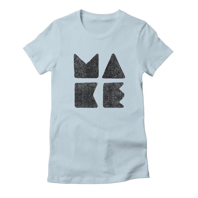 MAKE Women's T-Shirt by lunchboxbrain's Artist Shop