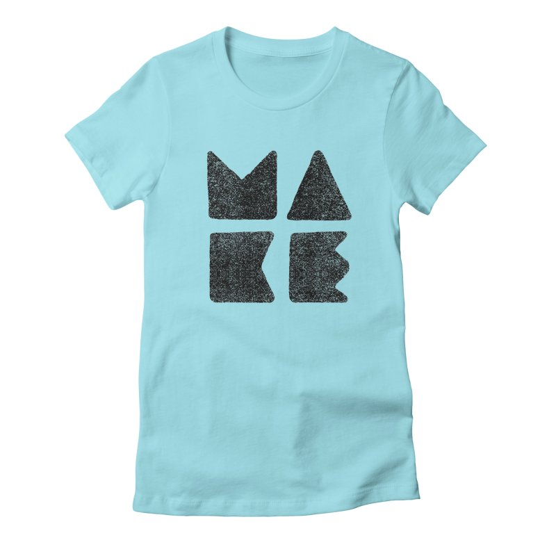 MAKE Women's Fitted T-Shirt by lunchboxbrain's Artist Shop