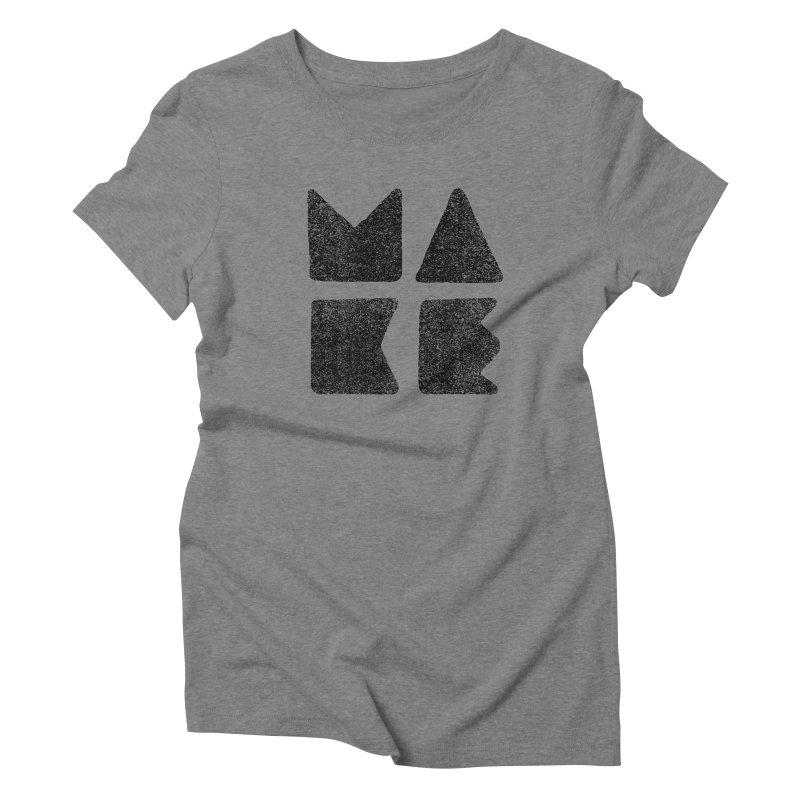 MAKE Women's Triblend T-Shirt by lunchboxbrain's Artist Shop