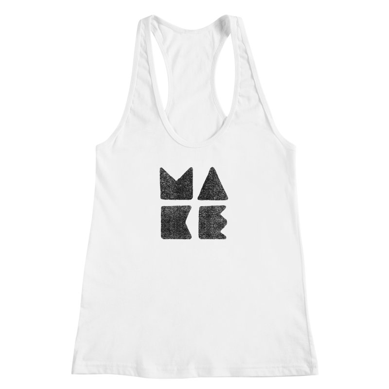 MAKE Women's Racerback Tank by lunchboxbrain's Artist Shop