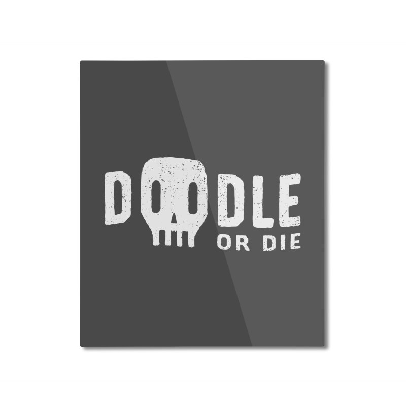 Doodle or Die Home Mounted Aluminum Print by lunchboxbrain's Artist Shop