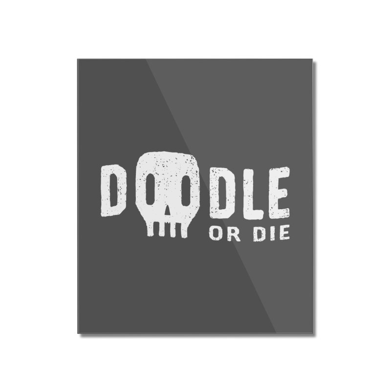 Doodle or Die Home Mounted Acrylic Print by lunchboxbrain's Artist Shop