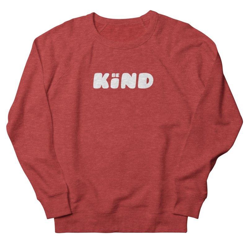 Be Kind Women's Sweatshirt by lunchboxbrain's Artist Shop