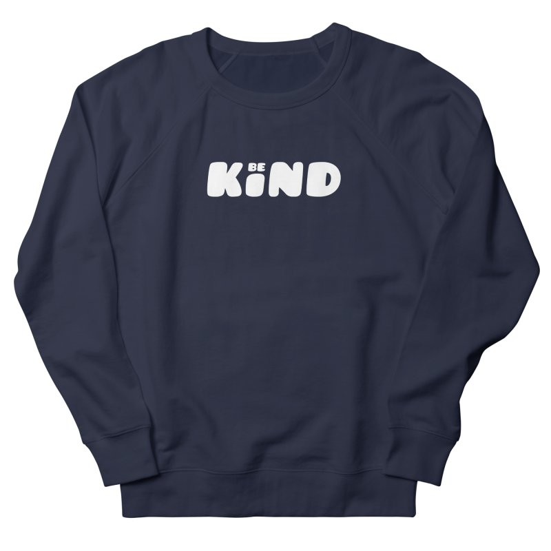 Be Kind Women's French Terry Sweatshirt by lunchboxbrain's Artist Shop
