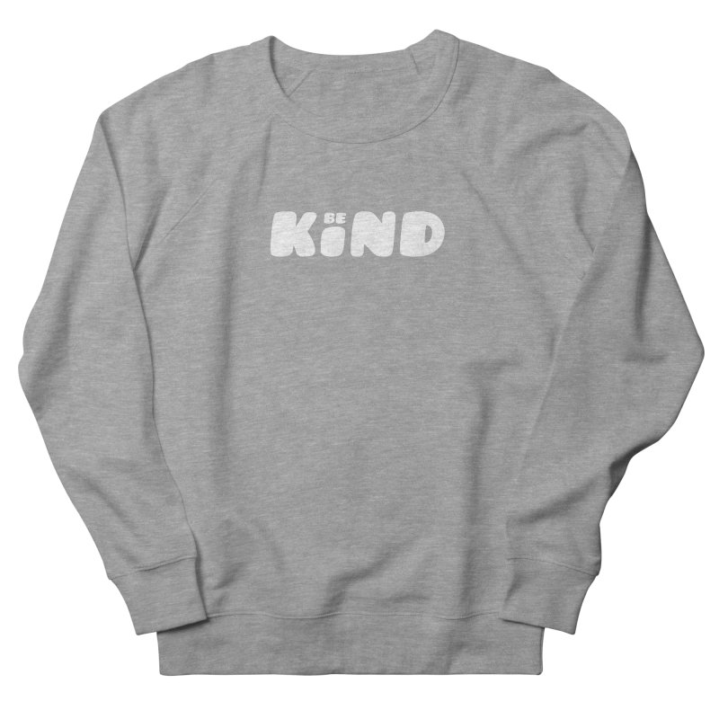 Be Kind Men's Sweatshirt by lunchboxbrain's Artist Shop