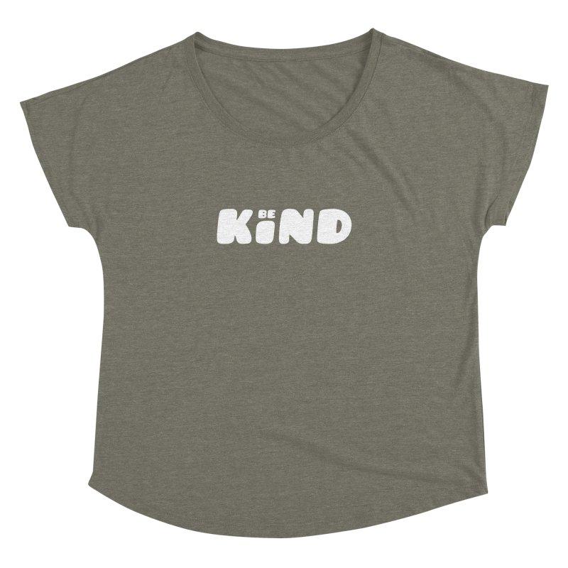 Be Kind Women's Dolman Scoop Neck by lunchboxbrain's Artist Shop