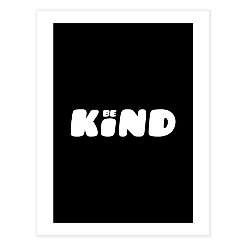 Be Kind Home Fine Art Print by lunchboxbrain's Artist Shop