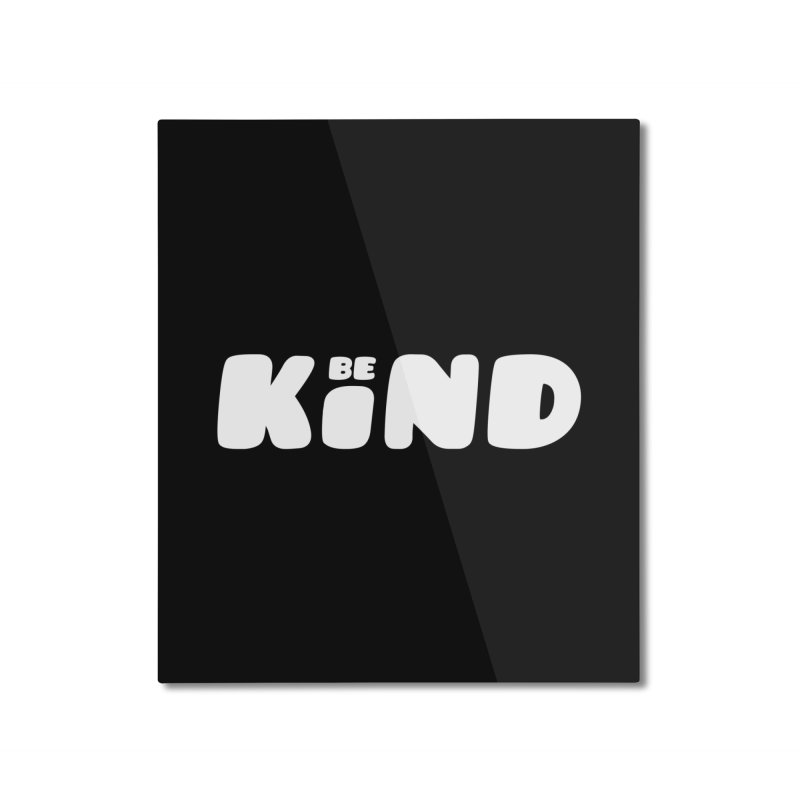 Be Kind Home Mounted Aluminum Print by lunchboxbrain's Artist Shop