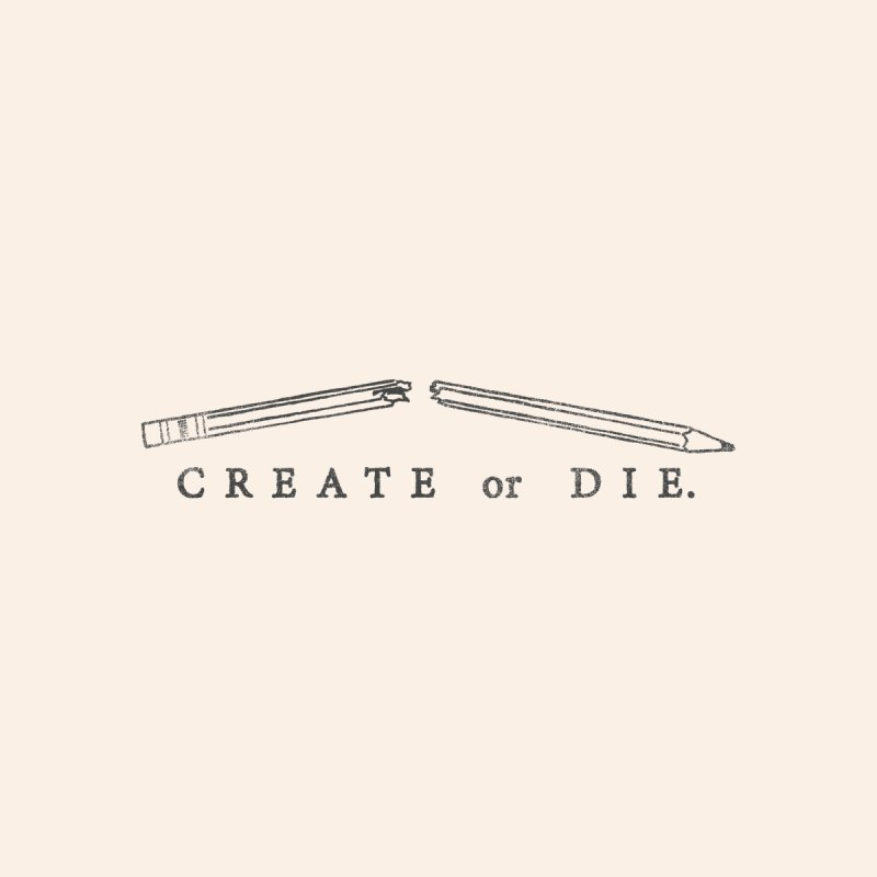 Create or Die by lunchboxbrain's Artist Shop