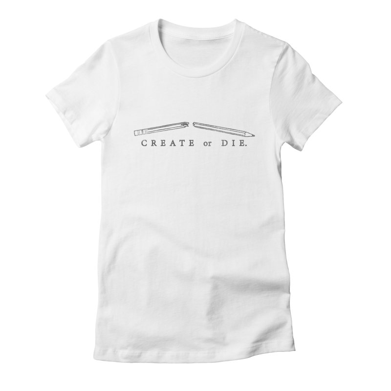 Create or Die Women's Fitted T-Shirt by lunchboxbrain's Artist Shop