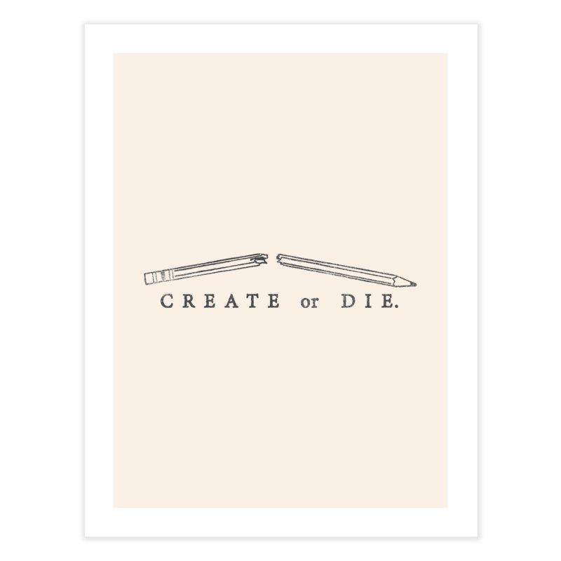 Create or Die   by lunchboxbrain's Artist Shop