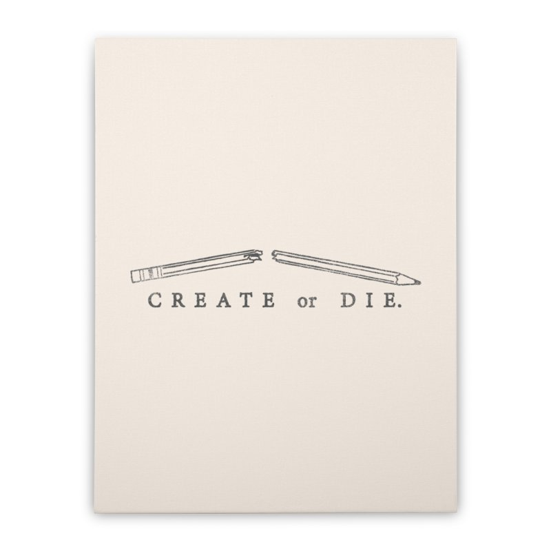 Create or Die Home Stretched Canvas by lunchboxbrain's Artist Shop