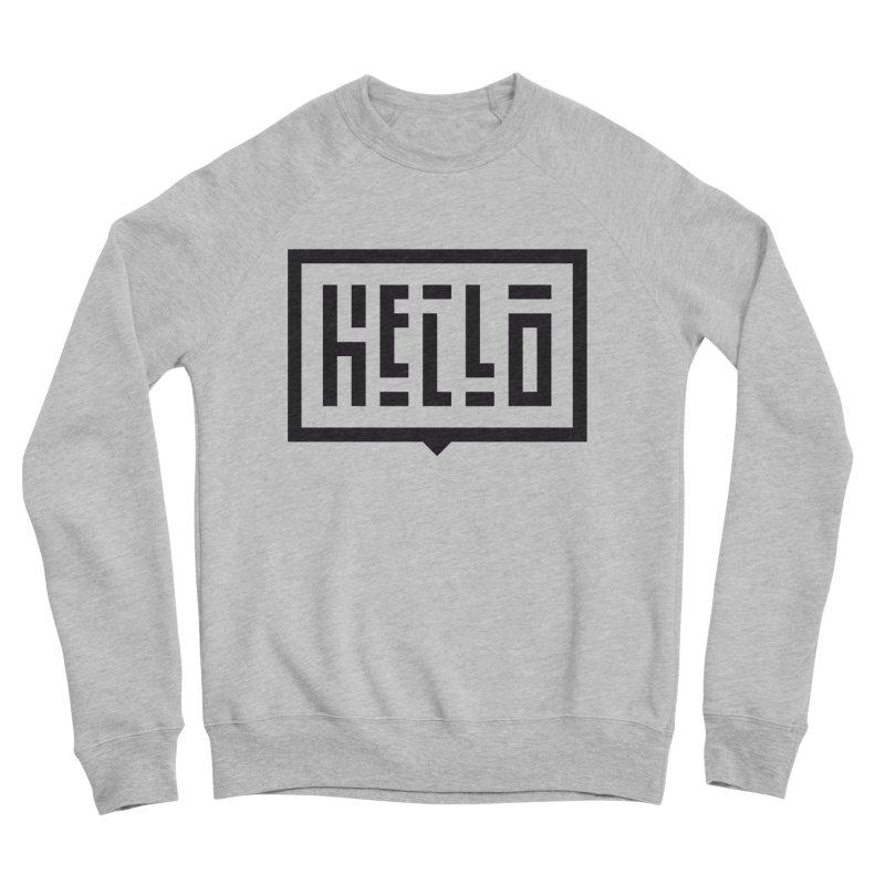 Hello Women's Sponge Fleece Sweatshirt by LVS360 Artist Shop