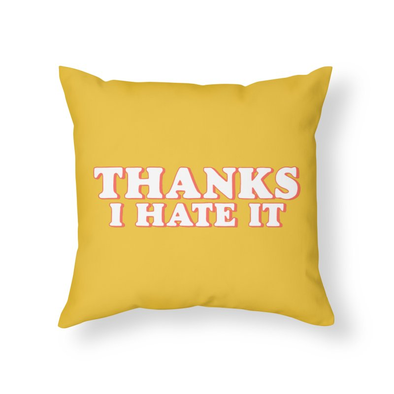 Thanks I Hate It Home Throw Pillow by Luis Romero Shop