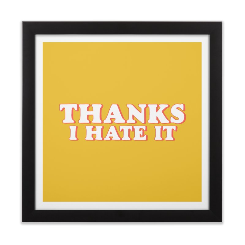 Thanks I Hate It Home Framed Fine Art Print by Luis Romero Shop