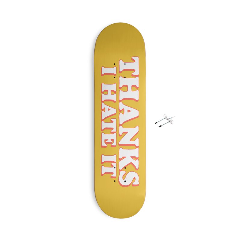 Thanks I Hate It Accessories With Hanging Hardware Skateboard by Luis Romero