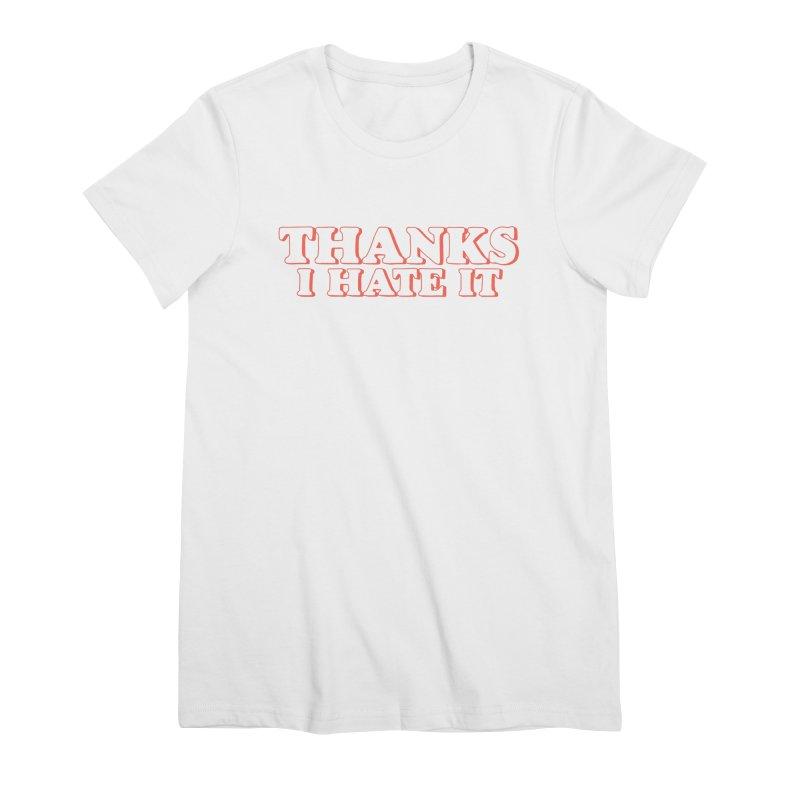 Thanks I Hate It Women's Premium T-Shirt by Luis Romero Shop