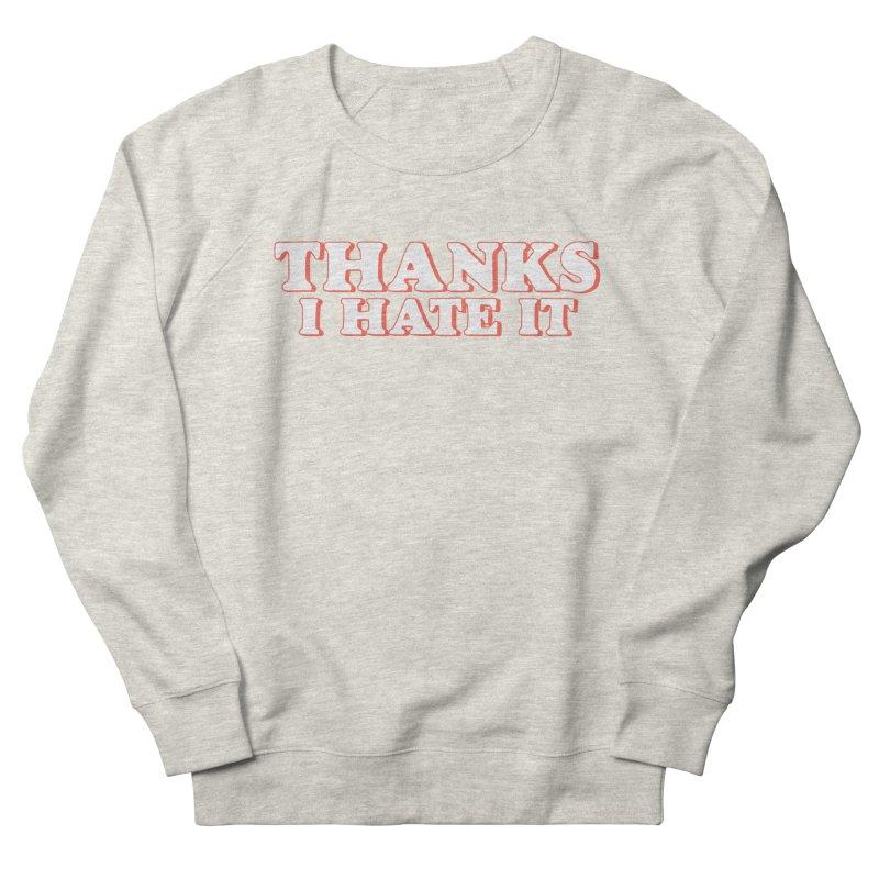 Thanks I Hate It Women's French Terry Sweatshirt by Luis Romero Shop
