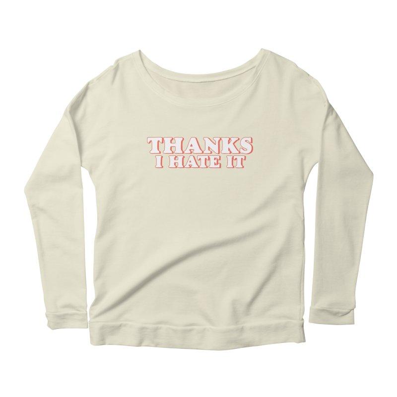 Thanks I Hate It Women's Scoop Neck Longsleeve T-Shirt by Luis Romero Shop
