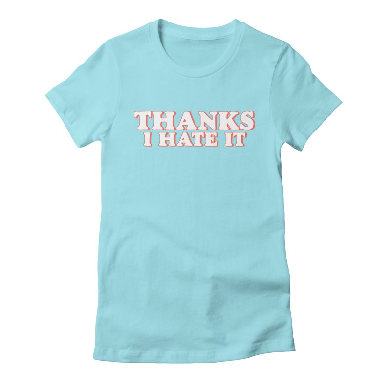Thanks I Hate It Women's Fitted T-Shirt by Luis Romero Shop