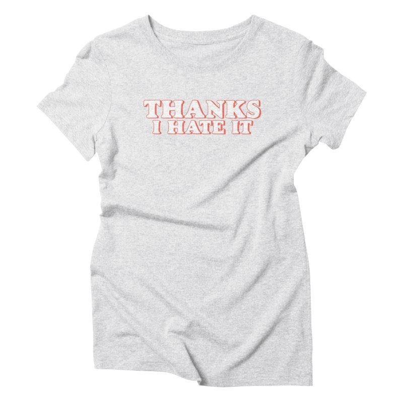Thanks I Hate It Women's Triblend T-Shirt by Luis Romero Shop