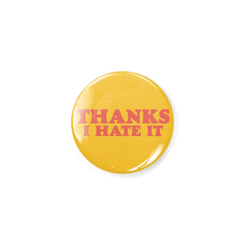 Thanks I Hate It (Red) Accessories Button by Luis Romero