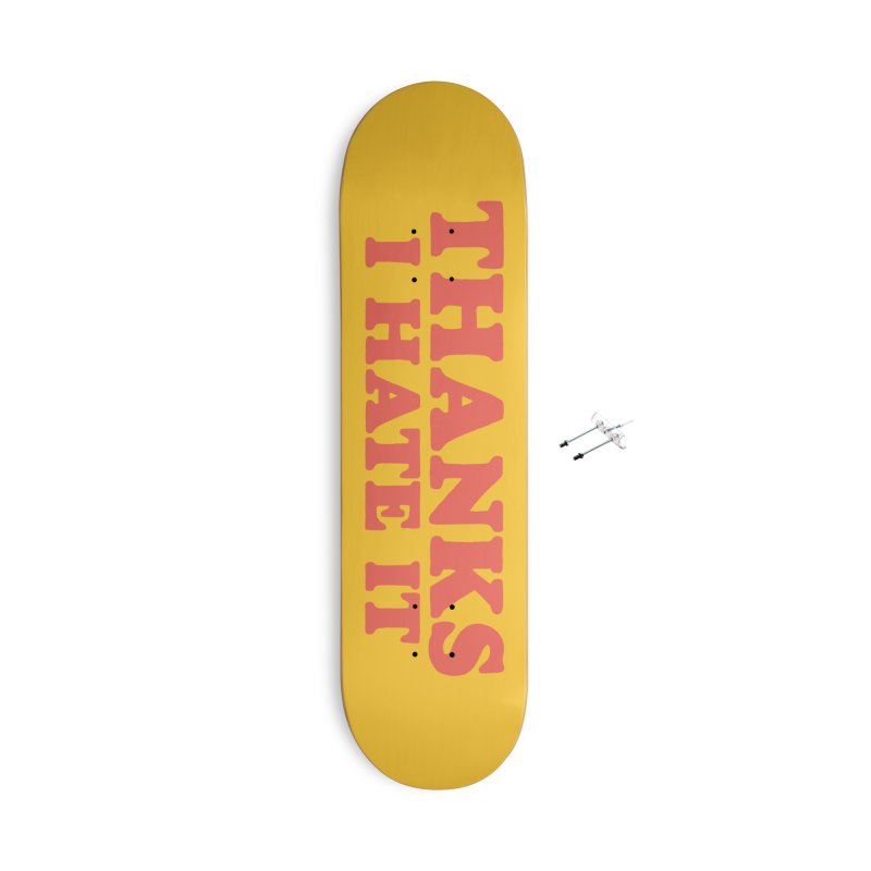 Thanks I Hate It (Red) Accessories With Hanging Hardware Skateboard by Luis Romero