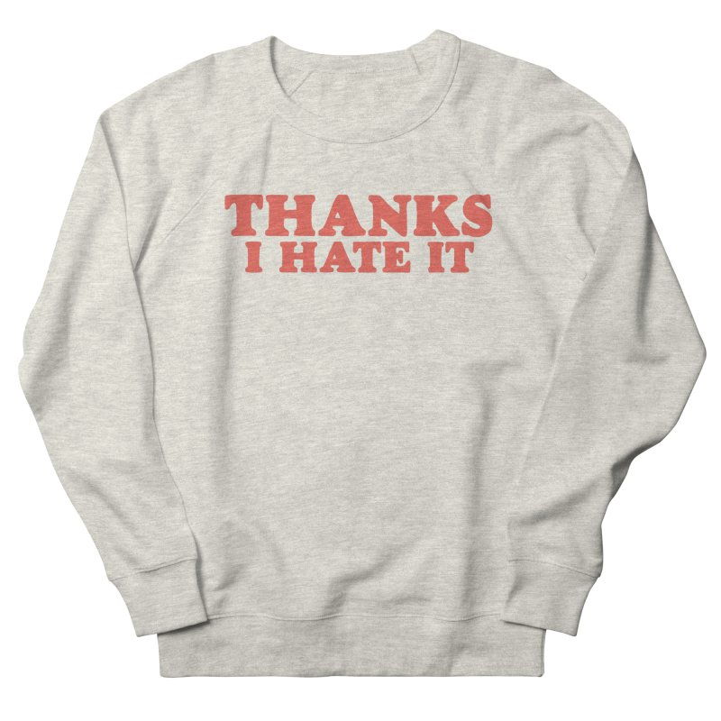 Thanks I Hate It (Red) Women's French Terry Sweatshirt by Luis Romero